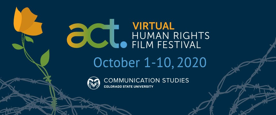 ACT VIrtual Human Rights Film Festival October 1-10, 2020 Colorado State University Department of Communication Studies