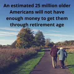 """Two people walking on path in park with words """"An estimated 25 million older Americans will not have enough money to get them through retirement age"""" over image"""